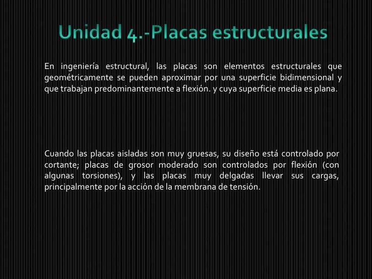 En ingeniería estructural, las   placas son elementos estructurales que geométricamente se pueden aproximar por una superf...
