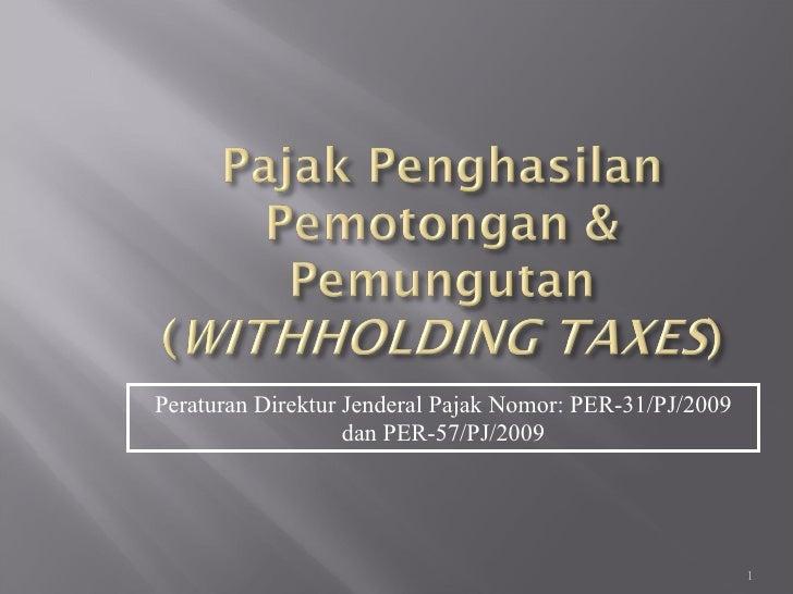 Peraturan Direktur Jenderal Pajak Nomor: PER-31/PJ/2009 dan PER-57/PJ/2009