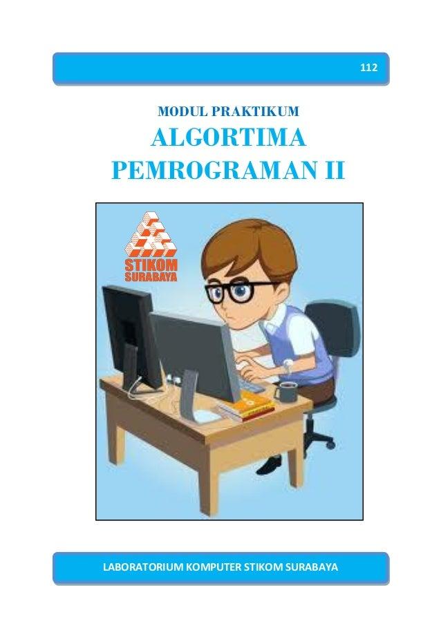 112        MODUL PRAKTIKUM   ALGORTIMA PEMROGRAMAN IILABORATORIUM KOMPUTER STIKOM SURABAYA