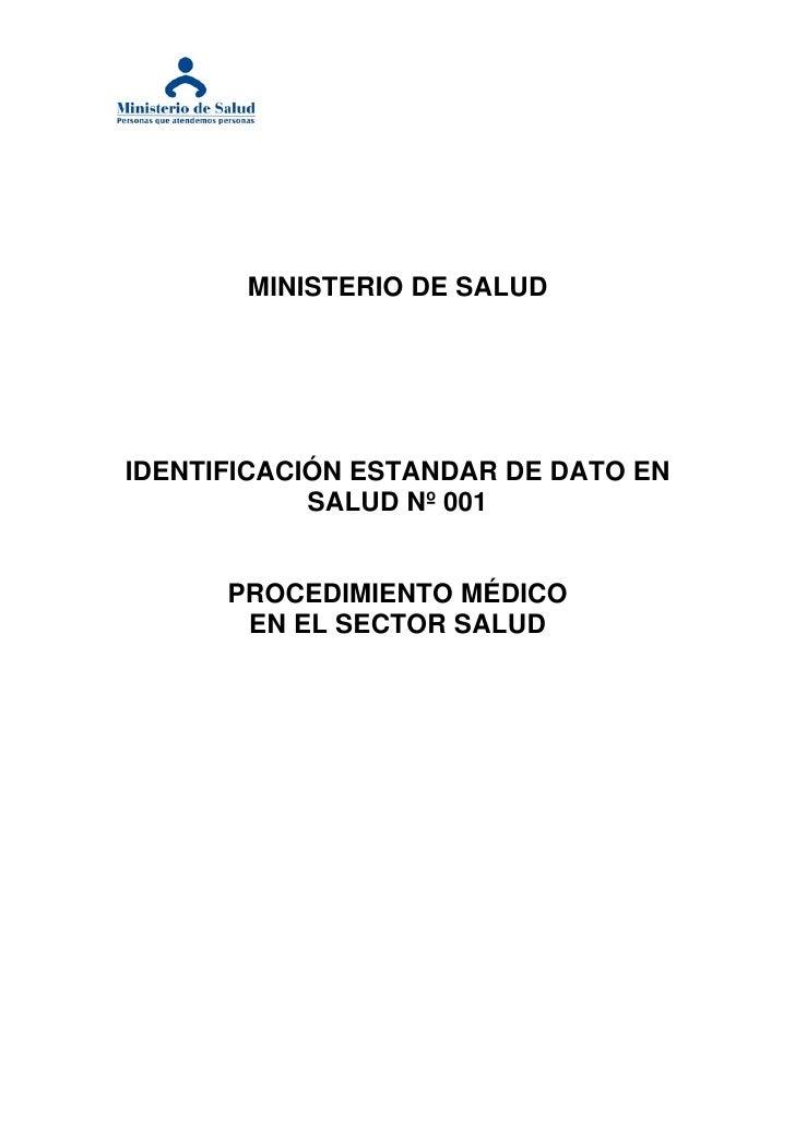 MINISTERIO DE SALUD     IDENTIFICACIÓN ESTANDAR DE DATO EN             SALUD Nº 001         PROCEDIMIENTO MÉDICO        EN...