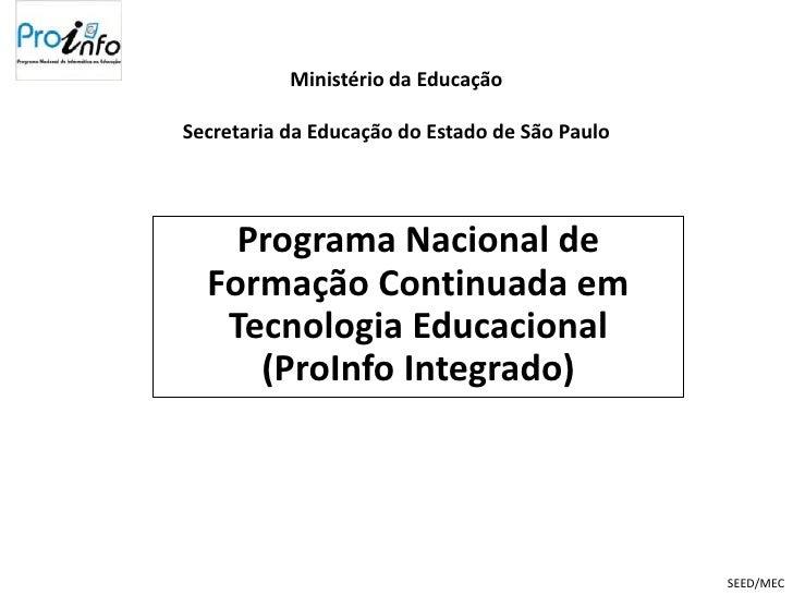 Ministério da EducaçãoSecretaria da Educação do Estado de São Paulo    Programa Nacional de  Formação Continuada em   Tecn...