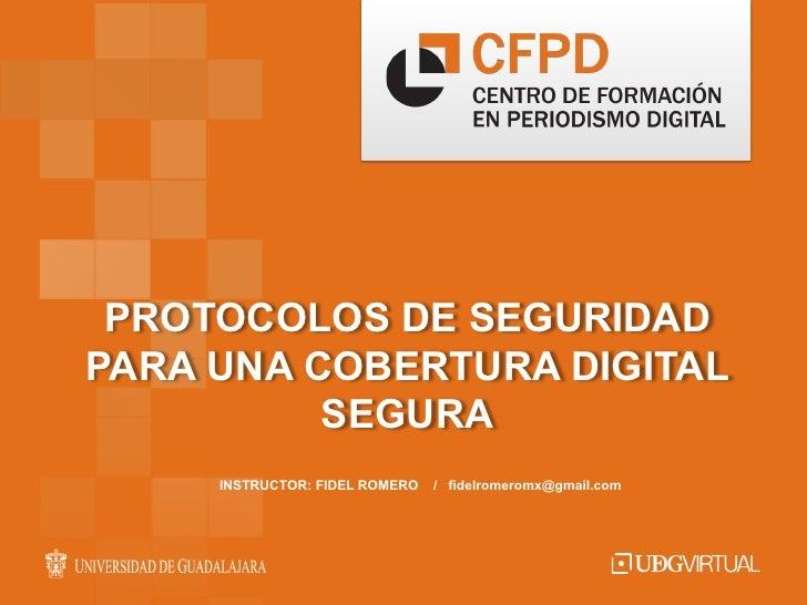 PROTOCOLOS DE SEGURIDADPARA UNA COBERTURA DIGITAL          SEGURA     INSTRUCTOR: FIDEL ROMERO   / fidelromeromx@gmail.com