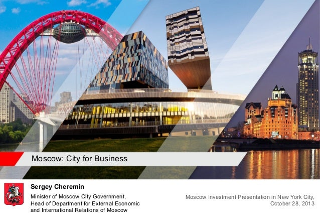 Moscow: City for Business Sergey Cheremin Minister of Moscow City Government, Head of Department for External Economic and...