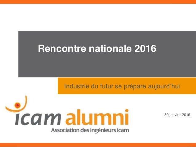 Rencontre nationale 2016 Industrie du futur se prépare aujourd'hui 30 janvier 2016