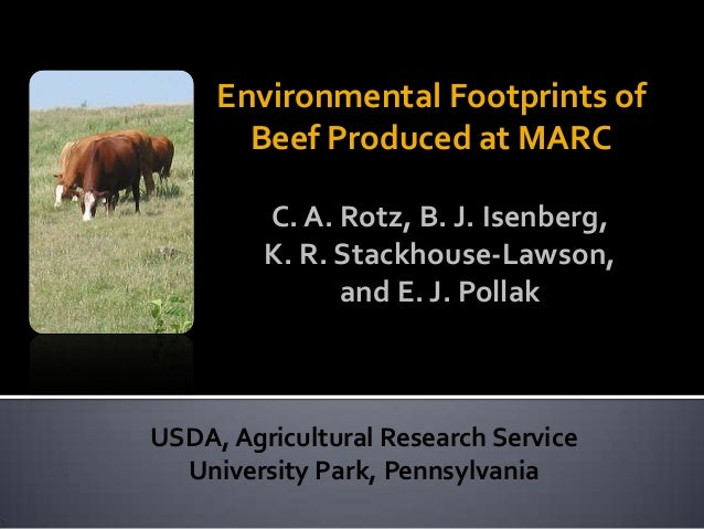 Environmental Footprints ofBeef Produced at MARCUSDA, Agricultural Research ServiceUniversity Park, PennsylvaniaC. A. Rotz...