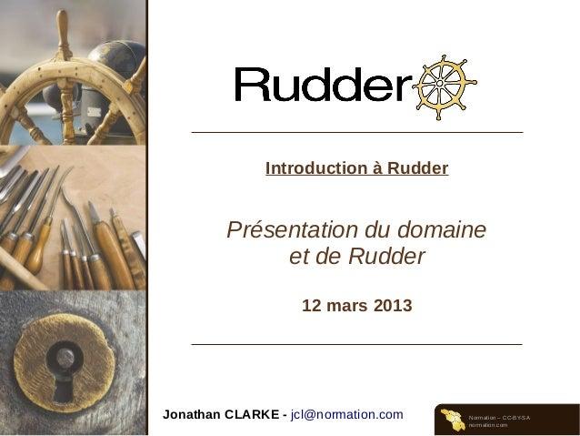 Normation – CC-BY-SAnormation.comIntroduction à RudderPrésentation du domaineet de Rudder12 mars 2013Jonathan CLARKE - jcl...