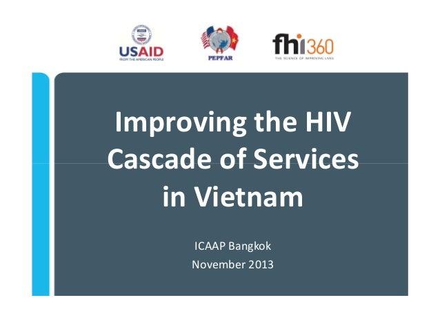 ImprovingtheHIV CascadeofServices inVietnam ICAAPBangkok November2013