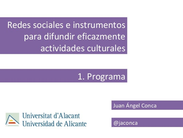 Redes sociales e instrumentos   para difundir eficazmente        actividades culturales                 1. Programa       ...