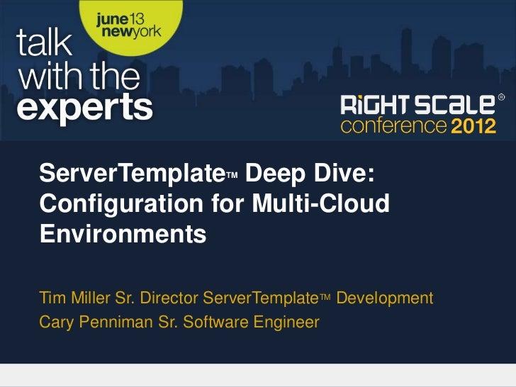 ServerTemplate Deep Dive:                        TMConfiguration for Multi-CloudEnvironmentsTim Miller Sr. Director Server...