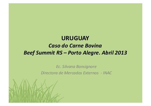 URUGUAY Caso do Carne Bovina Beef Summit RS – Porto Alegre. Abril 2013 Ec. Silvana Bonsignor...