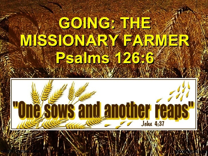 GOING: THE MISSIONARY FARMER Psalms 126:6