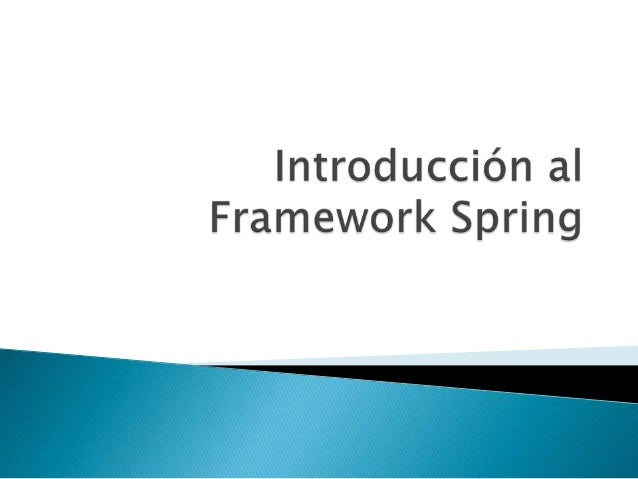    Spring es un framework ligero para el    desarrollo de aplicaciones.   Strtus, WebWork y otros son frameworks para   ...