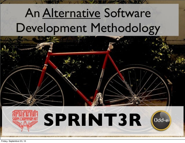 An Alternative Software Development Methodology SPRINT3R Friday, September 20, 13