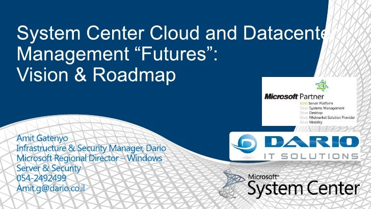 "System Center Cloud and Datacenter Management ""Futures"": Vision & Roadmap <br />Amit Gatenyo<br />Infrastructure & Securit..."