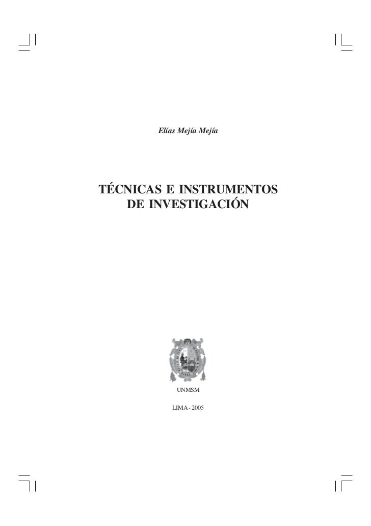 TÉCNICAS E INSTRUMENTOS DE INVESTIGACIÓN       Elías Mejía MejíaTÉCNICAS E INSTRUMENTOS   DE INVESTIGACIÓN            UNMS...