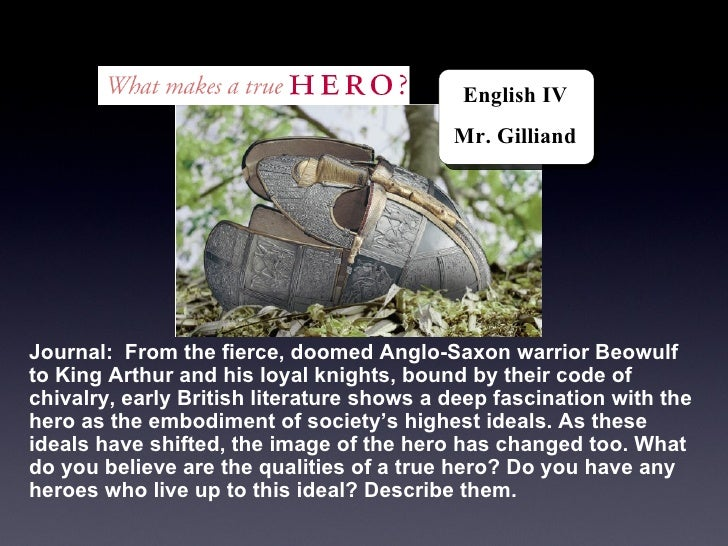 Journal:  From the fierce, doomed Anglo-Saxon warrior Beowulf to King Arthur and his loyal knights, bound by their code of...