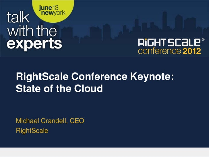 RightScale Conference Keynote:State of the CloudMichael Crandell, CEORightScale
