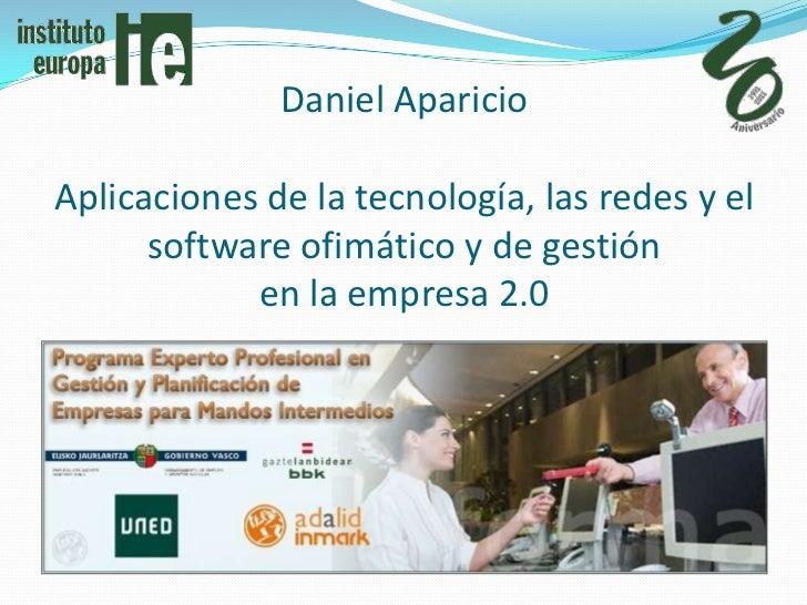 Daniel AparicioAplicaciones de la tecnología, las redes y el software ofimático y de gestiónen la empresa 2.0<br />