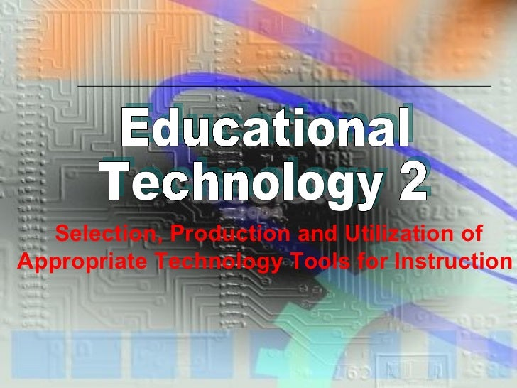 Selection, Production and Utilization of Appropriate Technology Tools for Instruction
