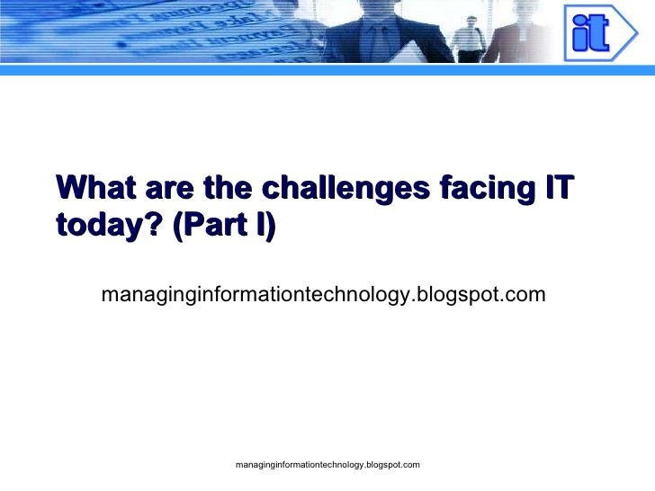 What Are The Challenges Facing IT Part I