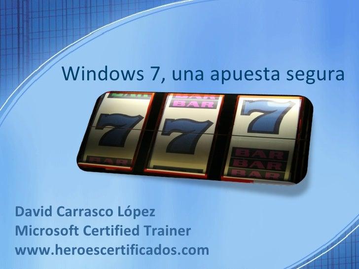 Windows 7, una apuesta segura David Carrasco López Microsoft Certified Trainer www.heroescertificados.com