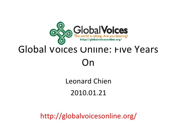 Global Voices Online: Five Years On Leonard Chien 2010.01.21 http://globalvoicesonline.org/