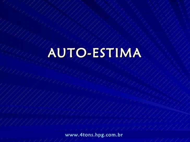 AUTO-ESTIMA  www.4tons.hpg.com.br    Pr. Marcelo Augusto de Carvalho   1