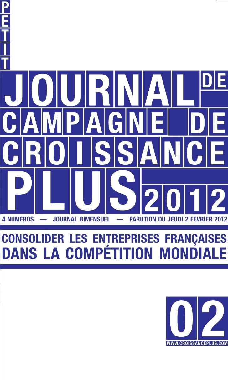 4 NUMÉROS — JOURNAL BIMENSUEL — PARUTION DU JEUDI 2 FÉVRIER 2012CONSOLIDER LES ENTREPRISES FRANÇAISESDANS LA COMPÉTITION M...