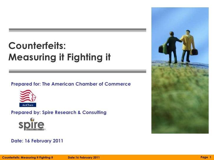 Counterfeits:    Measuring it Fighting it      Prepared for: The American Chamber of Commerce      Prepared by: Spire Rese...