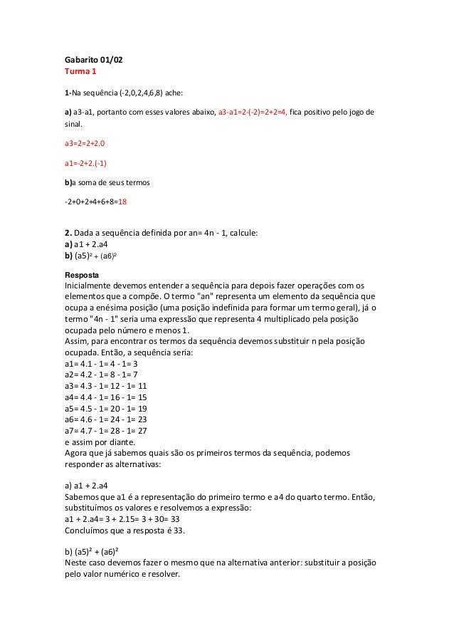 Gabarito 01/02 Turma 1 1-Na sequência (-2,0,2,4,6,8) ache: a) a3-a1, portanto com esses valores abaixo, a3-a1=2-(-2)=2+2=4...