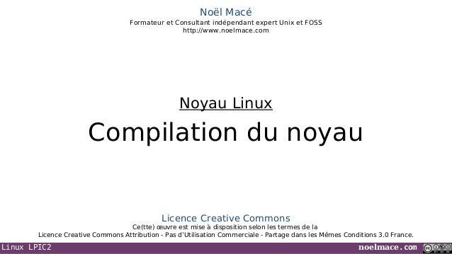 Linux LPIC2 noelmace.comNoël MacéFormateur et Consultant indépendant expert Unix et FOSShttp://www.noelmace.comCompilation...