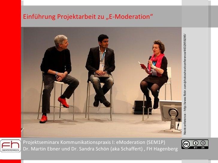 Projektseminarx Kommunikationspraxis I: eModeration (SEM1P) Dr. Martin Ebner und Dr. Sandra Schön (aka Schaffert) , FH Hag...