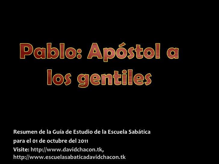 Resumen de la Guía de Estudio de la Escuela Sabática para el 01 de octubre del 2011 Visite:   http://www.davidchacon.tk , ...
