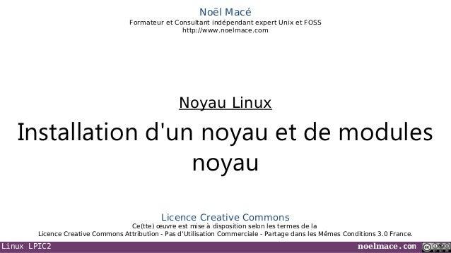 Linux LPIC2 noelmace.comNoël MacéFormateur et Consultant indépendant expert Unix et FOSShttp://www.noelmace.comInstallatio...