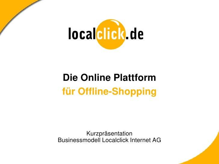 Die Online Plattform für Offline-Shopping         KurzpräsentationBusinessmodell Localclick Internet AG