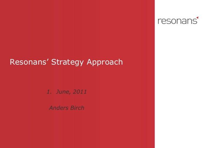 Resonans' Strategy Approach <ul><li>June, 2011 </li></ul><ul><li>Anders Birch </li></ul>