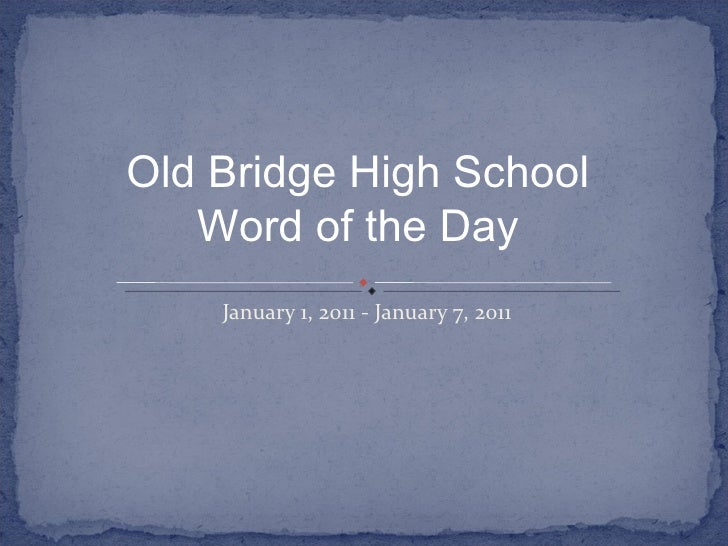 January 1, 2011 - January 7, 2011 Old Bridge High School Word of the Day
