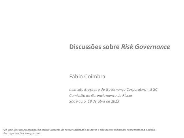 Discussões sobre Risk Governance Fábio Coimbra Instituto Brasileiro de Governança Corporativa - IBGC Comissão de Gerenciam...