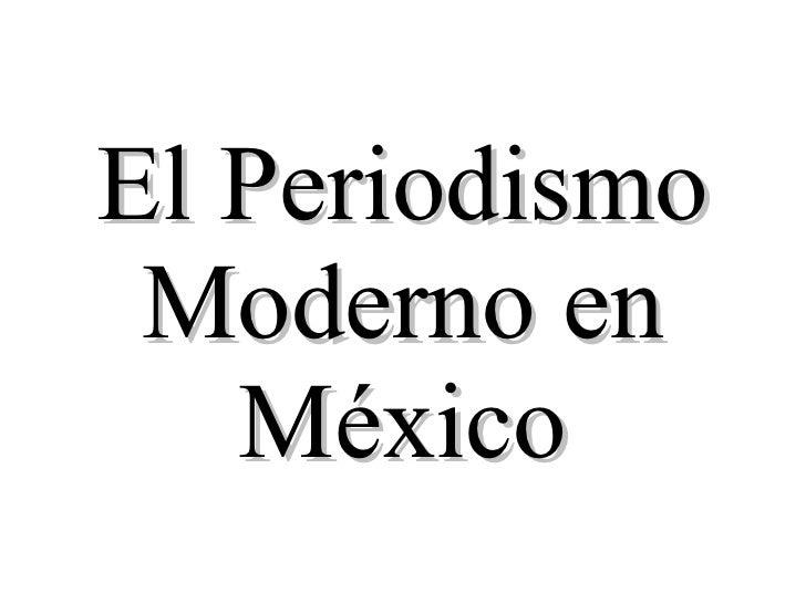El Periodismo Moderno en México