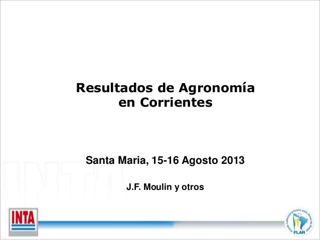 Resultados de Agronomía  en Corrientes  Santa Maria, 15-16 Agosto 2013  J.F. Moulin y otros