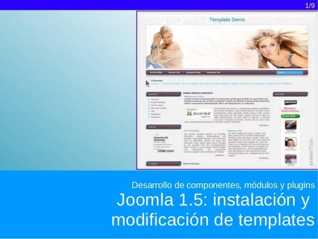 1/9  Desarrollo de componentes, módulos y pluginsJoomla 1.5: instalación ymodificación de templates
