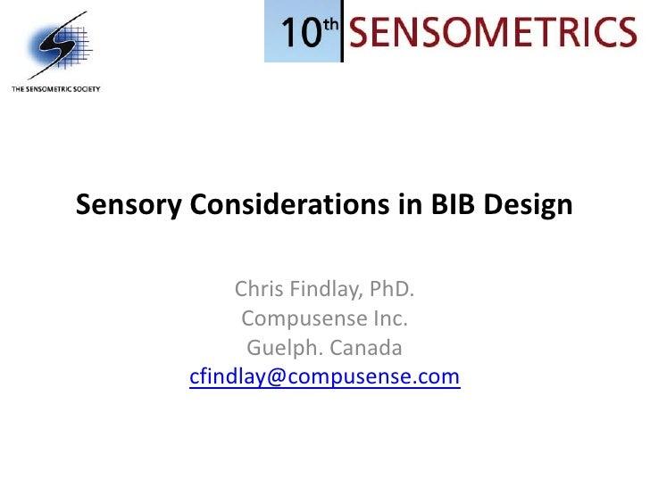 Sensory Considerations in BIB Design               Chris Findlay, PhD.               Compusense Inc.               Guelph....
