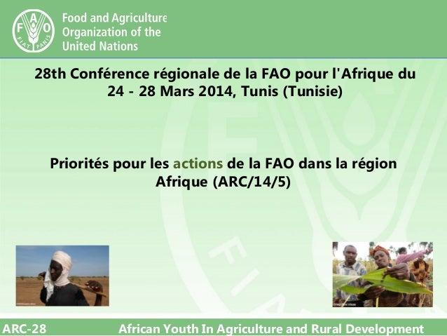 ARC-28 African Youth In Agriculture and Rural Development 28th Conférence régionale de la FAO pour l'Afrique du 24 - 28 Ma...