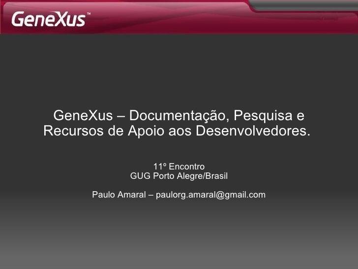 GeneXus –  Documentação, Pesquisa e Recursos de Apoio aos Desenvolvedores.   11º Encontro GUG Porto Alegre/Brasil Paulo Am...