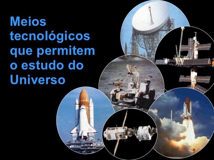 Meios tecnológicos que permitem o estudo do Universo