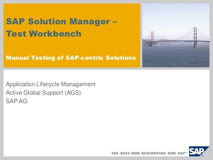 SAP Solution Manager –Test WorkbenchManual Testing of SAP-centric SolutionsApplication Lifecycle ManagementActive Global S...