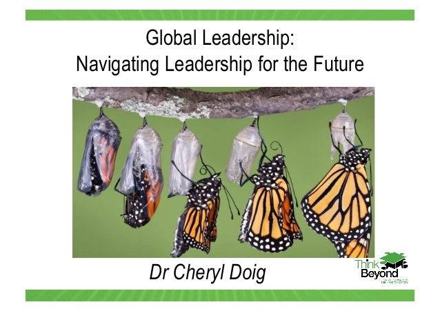Global Leadership: Navigating Leadership for the Future  Dr Cheryl Doig