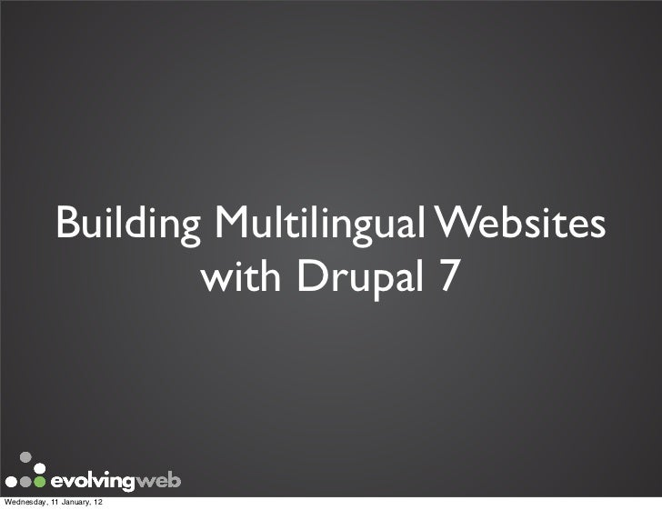 Building Multilingual Websites                    with Drupal 7Wednesday, 11 January, 12