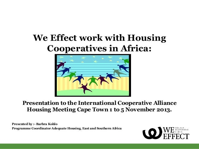 We Effect work with Housing Cooperatives in Africa:  Presentation to the International Cooperative Alliance Housing Meetin...