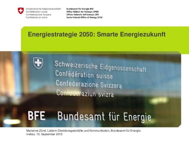 Marianne Zünd, Leiterin Direktionsgeschäfte und Kommunikation, Bundesamt für Energie ineltec, 13. September 2013 Energiest...